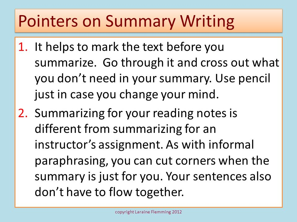 Pointers on Summary Writing 1.It helps to mark the text before you summarize. Go through it and cross out what you dont need in your summary. Use penc