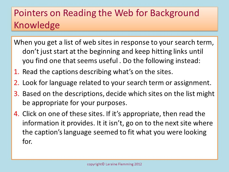 Pointers on Reading the Web for Background Knowledge When you get a list of web sites in response to your search term, dont just start at the beginnin