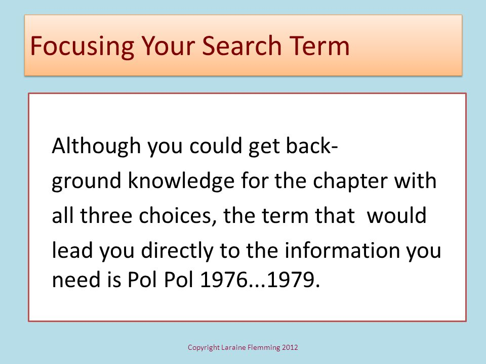 Focusing Your Search Term Although you could get back- ground knowledge for the chapter with all three choices, the term that would lead you directly
