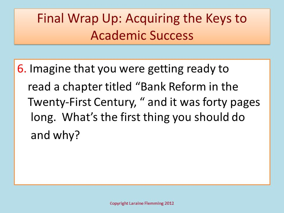 Final Wrap Up: Acquiring the Keys to Academic Success 6. Imagine that you were getting ready to read a chapter titled Bank Reform in the Twenty-First