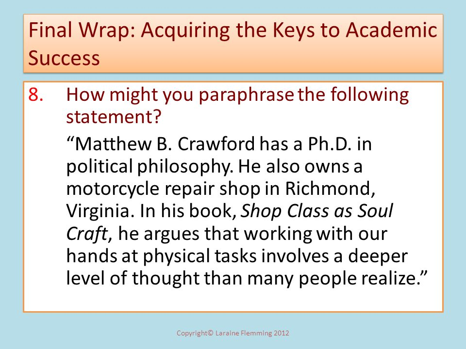 Final Wrap: Acquiring the Keys to Academic Success 8. How might you paraphrase the following statement? Matthew B. Crawford has a Ph.D. in political p