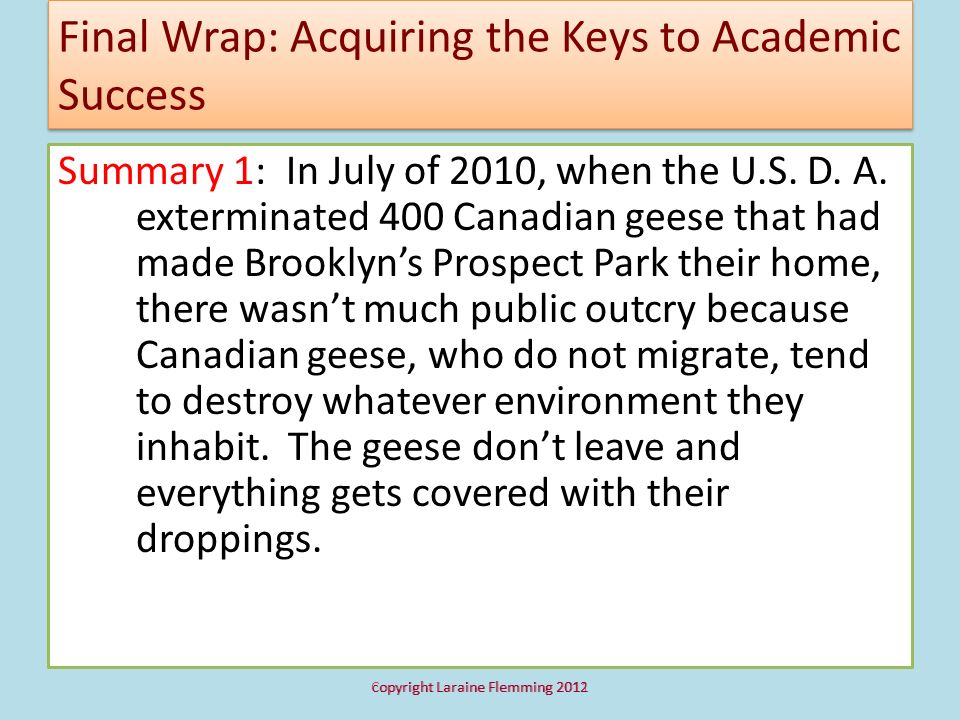 Final Wrap: Acquiring the Keys to Academic Success Summary 1: In July of 2010, when the U.S. D. A. exterminated 400 Canadian geese that had made Brook