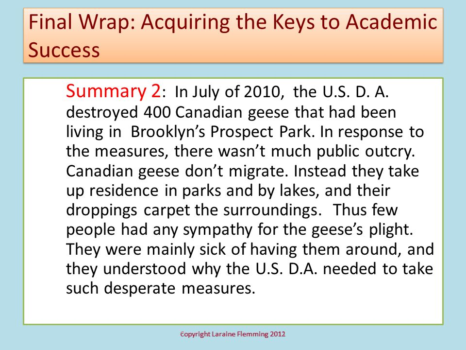 Final Wrap: Acquiring the Keys to Academic Success Summary 2 : In July of 2010, the U.S. D. A. destroyed 400 Canadian geese that had been living in Br