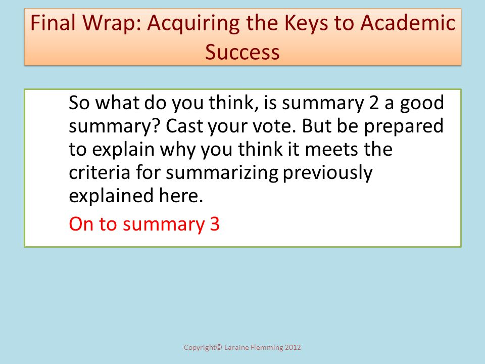 Final Wrap: Acquiring the Keys to Academic Success So what do you think, is summary 2 a good summary? Cast your vote. But be prepared to explain why y