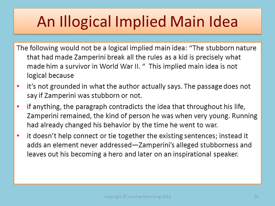 An Illogical Implied Main Idea The following would not be a logical implied main idea: The stubborn nature that had made Zamperini break all the rules
