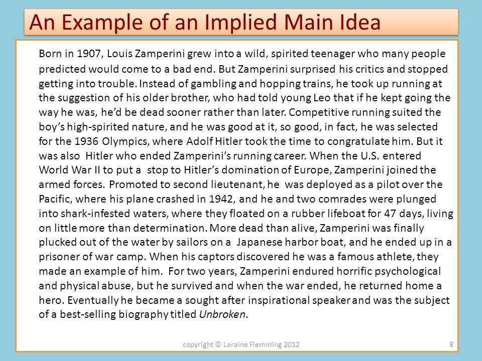 An Example of an Implied Main Idea Born in 1907, Louis Zamperini grew into a wild, spirited teenager who many people predicted would come to a bad end