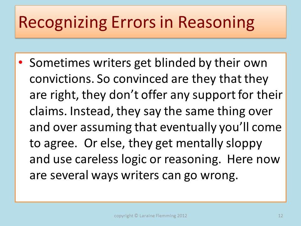Recognizing Errors in Reasoning Sometimes writers get blinded by their own convictions. So convinced are they that they are right, they dont offer any