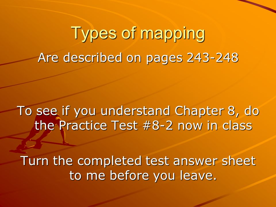 Types of mapping Are described on pages 243-248 To see if you understand Chapter 8, do the Practice Test #8-2 now in class Turn the completed test answer sheet to me before you leave.