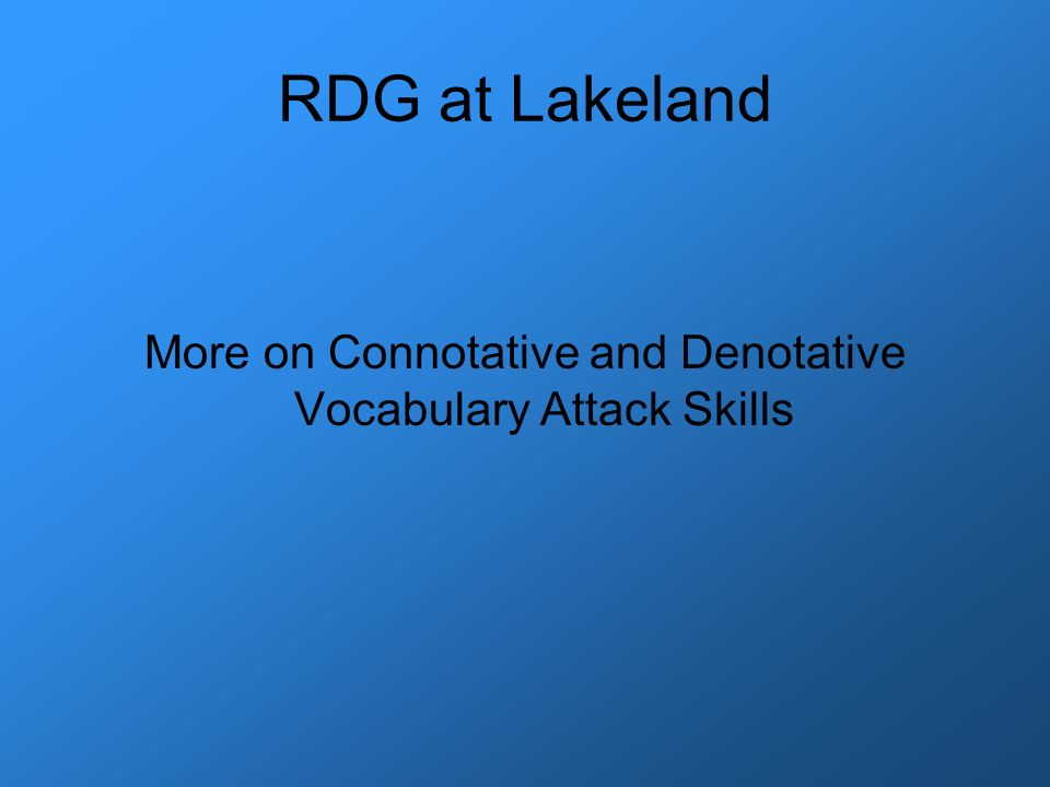 RDG at Lakeland More on Connotative and Denotative Vocabulary Attack Skills