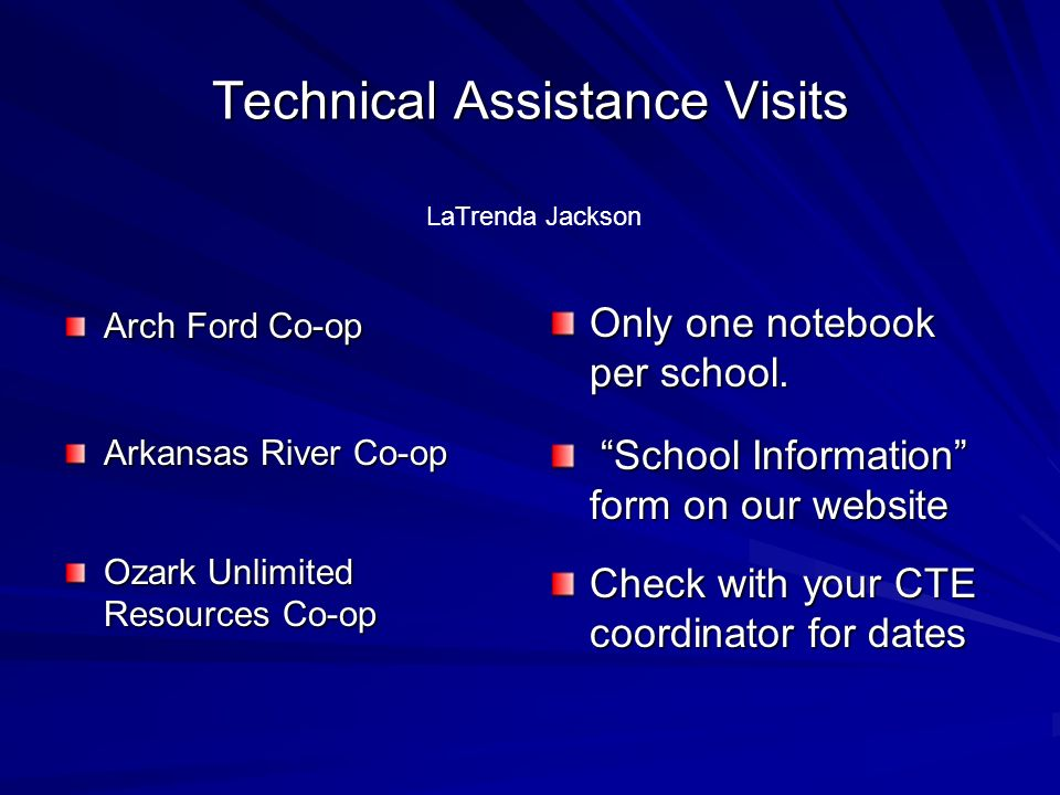 Technical Assistance Visits Arch Ford Co-op Arkansas River Co-op Ozark Unlimited Resources Co-op Only one notebook per school. School Information form