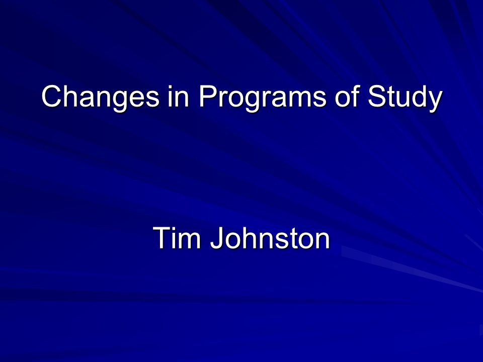 Changes in Programs of Study Tim Johnston
