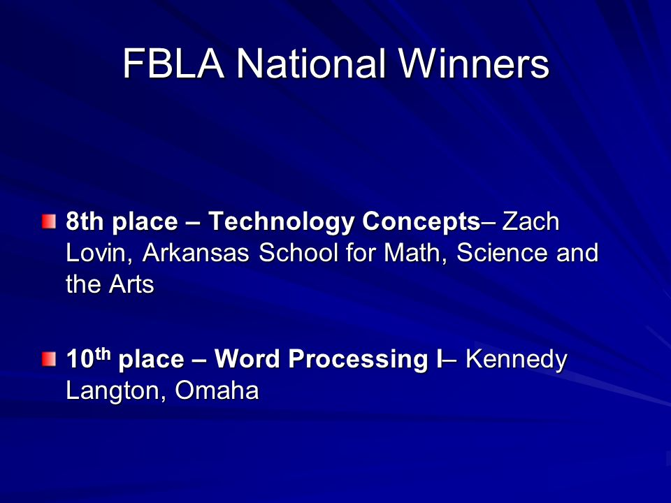 FBLA National Winners 8th place – Technology Concepts– Zach Lovin, Arkansas School for Math, Science and the Arts 10 th place – Word Processing I– Ken