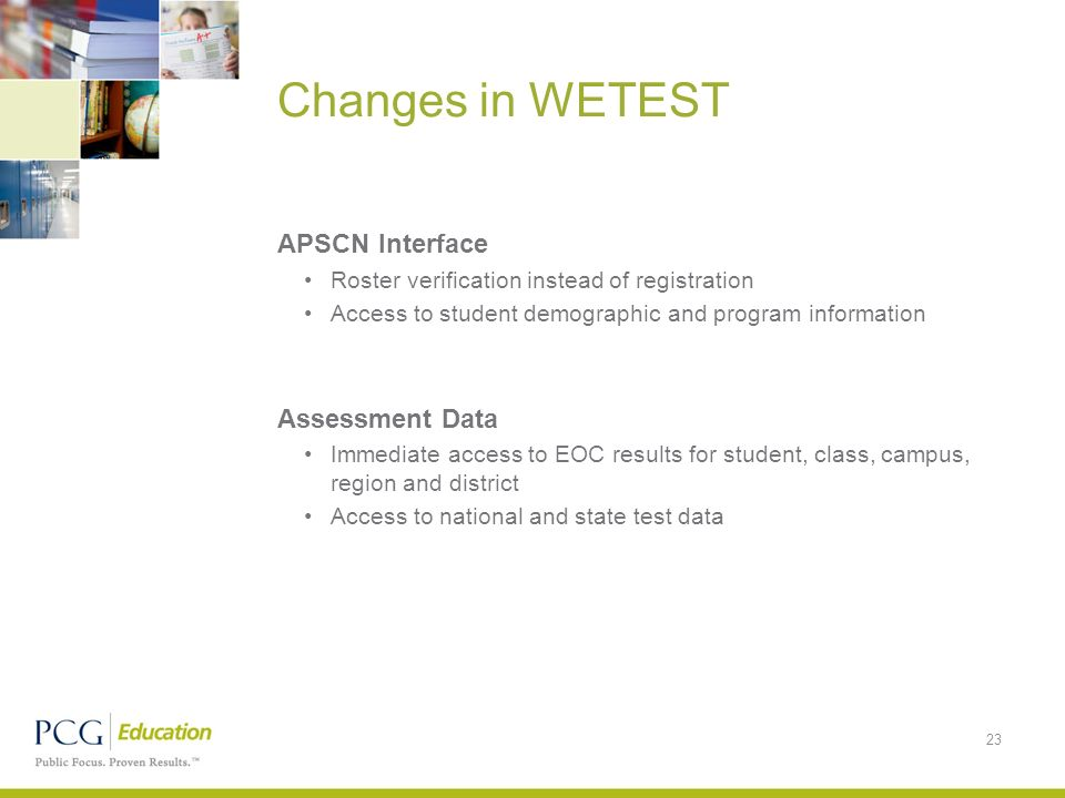 Changes in WETEST 23 APSCN Interface Roster verification instead of registration Access to student demographic and program information Assessment Data