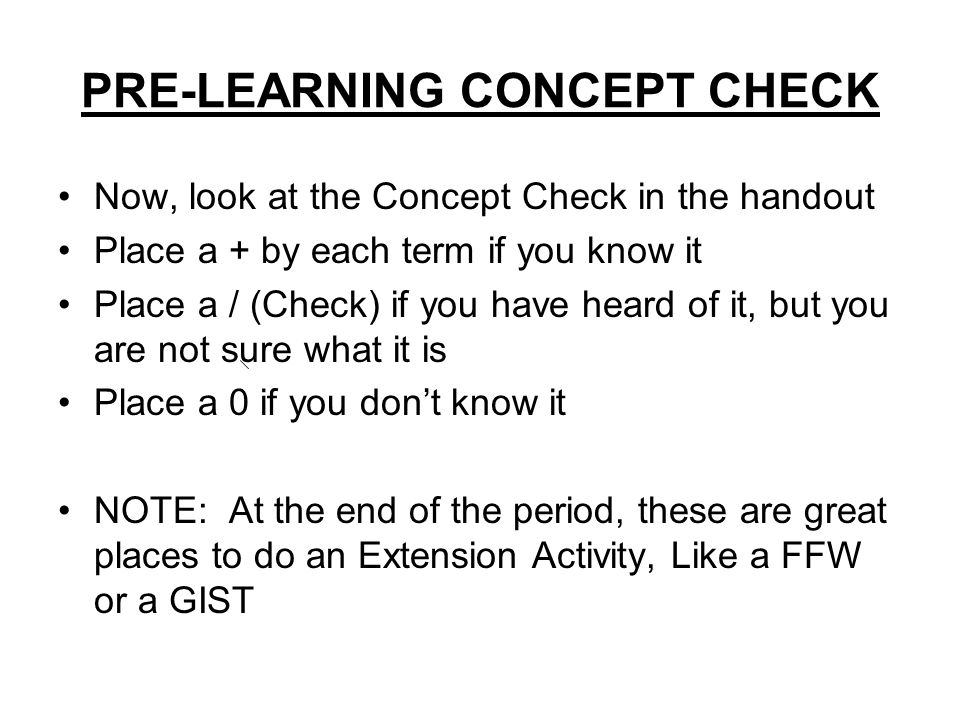 PRE-LEARNING CONCEPT CHECK Now, look at the Concept Check in the handout Place a + by each term if you know it Place a / (Check) if you have heard of