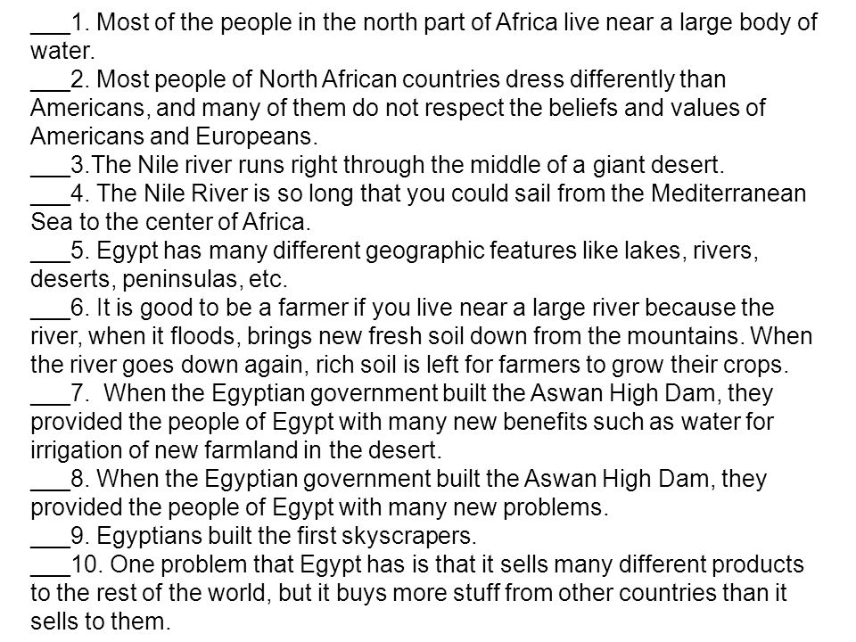 ___1. Most of the people in the north part of Africa live near a large body of water. ___2. Most people of North African countries dress differently t