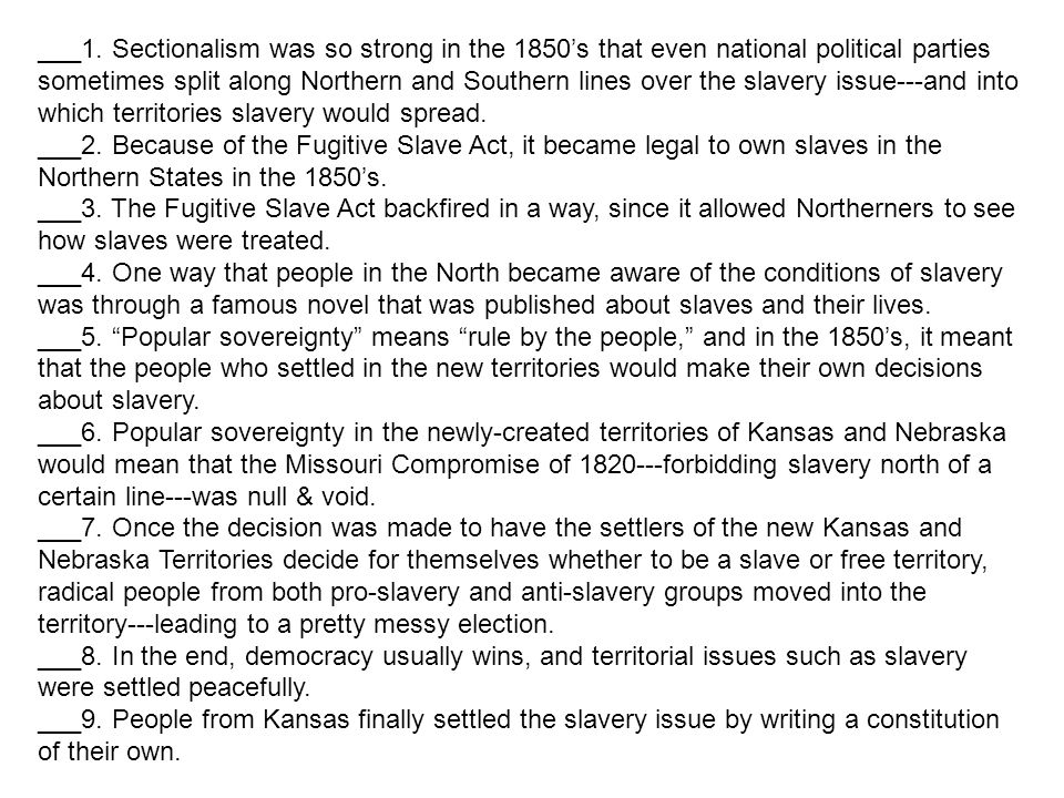 ___1. Sectionalism was so strong in the 1850s that even national political parties sometimes split along Northern and Southern lines over the slavery