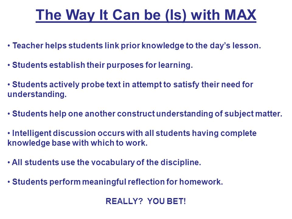 The Way It Can be (Is) with MAX Teacher helps students link prior knowledge to the days lesson. Students establish their purposes for learning. Studen