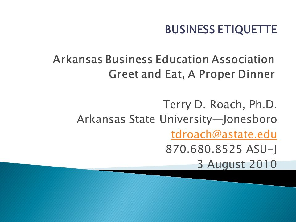 BUSINESS ETIQUETTE Arkansas Business Education Association Greet and Eat, A Proper Dinner Terry D.
