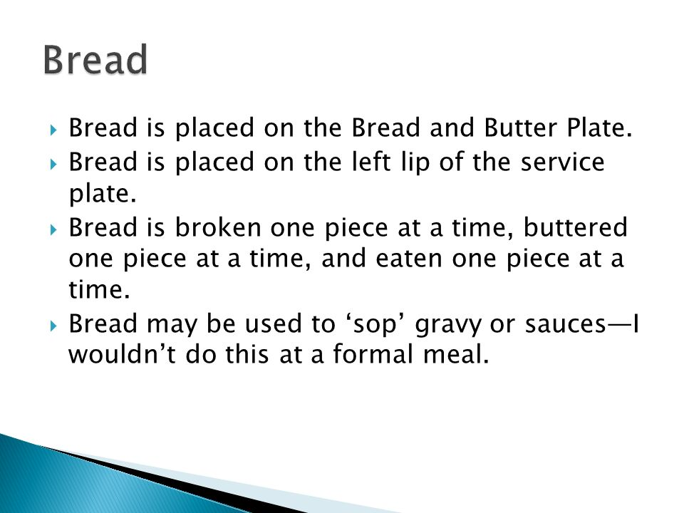 Bread is placed on the Bread and Butter Plate.