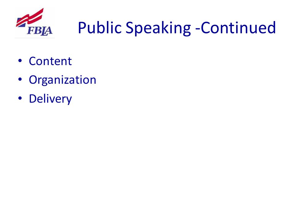 Public Speaking -Continued Content Organization Delivery