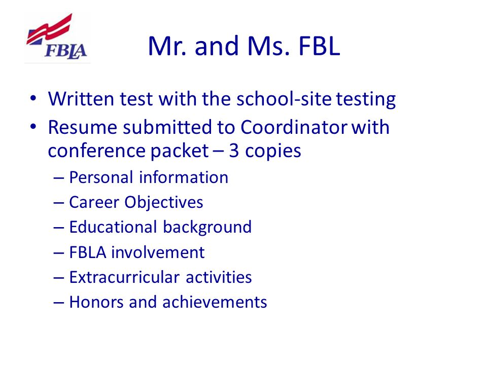 Mr. and Ms. FBL Written test with the school-site testing Resume submitted to Coordinator with conference packet – 3 copies – Personal information – C