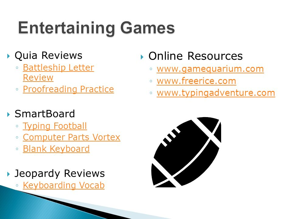 Quia Reviews Battleship Letter ReviewBattleship Letter Review Proofreading Practice SmartBoard Typing Football Computer Parts Vortex Blank Keyboard Jeopardy Reviews Keyboarding Vocab Online Resources www.gamequarium.com www.freerice.com www.typingadventure.com Entertaining Games