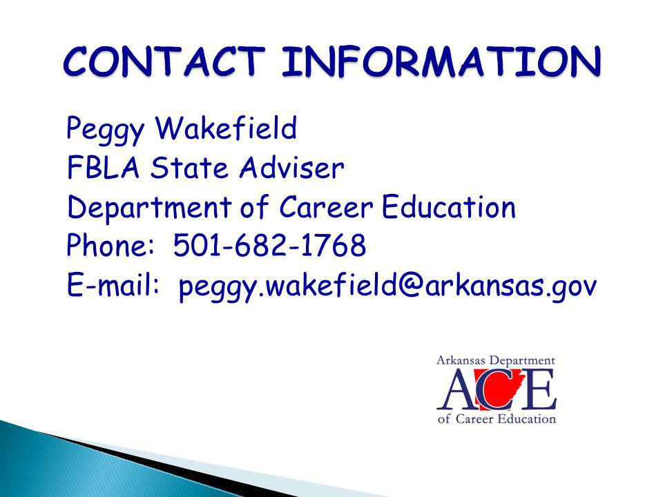 Peggy Wakefield FBLA State Adviser Department of Career Education Phone: 501-682-1768 E-mail: peggy.wakefield@arkansas.gov