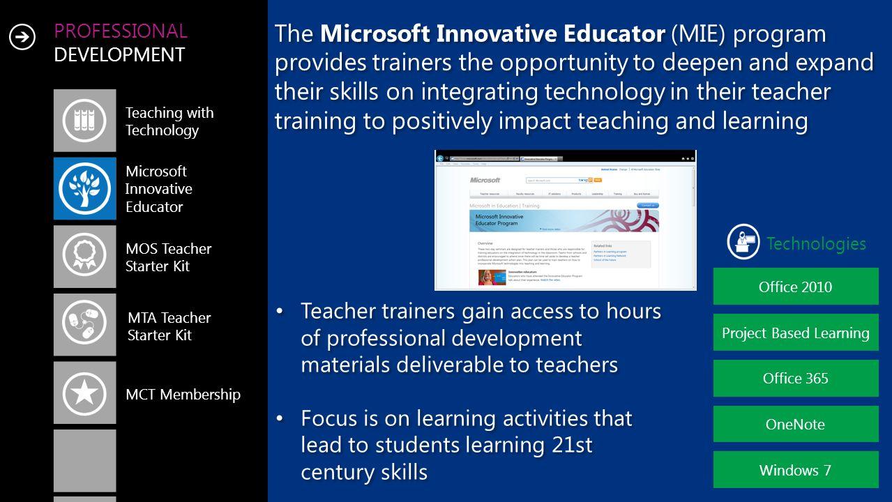 PROFESSIONAL DEVELOPMENT Teaching with Technology Microsoft Innovative Educator MOS Teacher Starter Kit MCT Membership MTA Teacher Starter Kit Office
