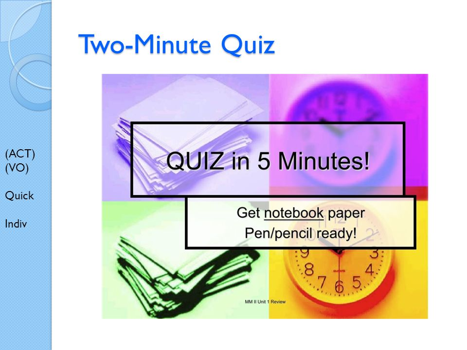 Two-Minute Quiz (ACT) (VO) Quick Indiv