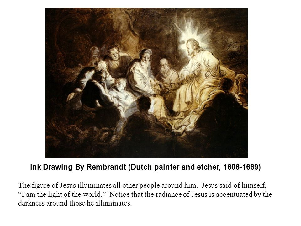 Ink Drawing By Rembrandt (Dutch painter and etcher, ) The figure of Jesus illuminates all other people around him.