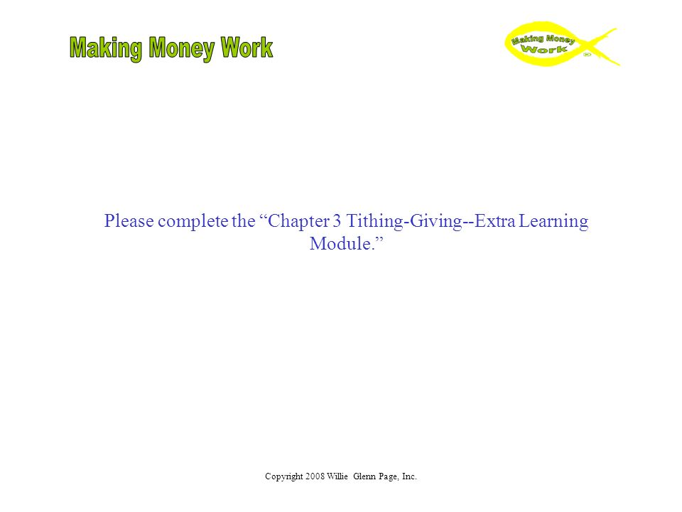 Copyright 2008 Willie Glenn Page, Inc. Please complete the Chapter 3 Tithing-Giving--Extra Learning Module.