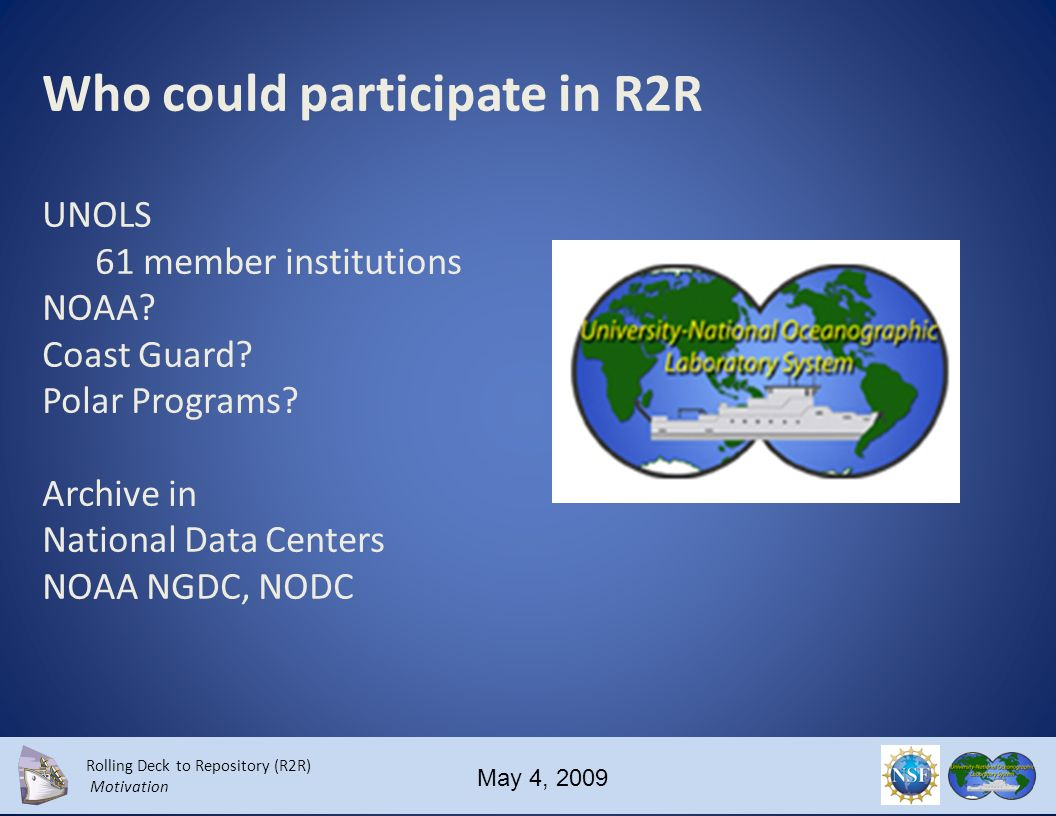 Rolling Deck to Repository (R2R) Motivation May 4, 2009 What will R2R do.