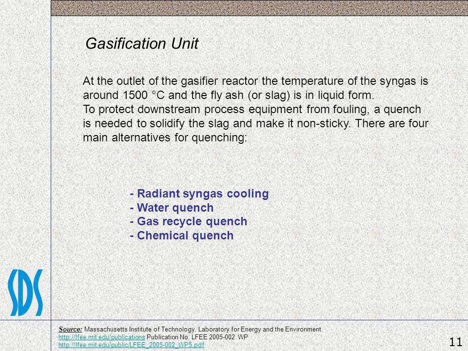 Gasification Unit At the outlet of the gasifier reactor the temperature of the syngas is around 1500 °C and the fly ash (or slag) is in liquid form. T