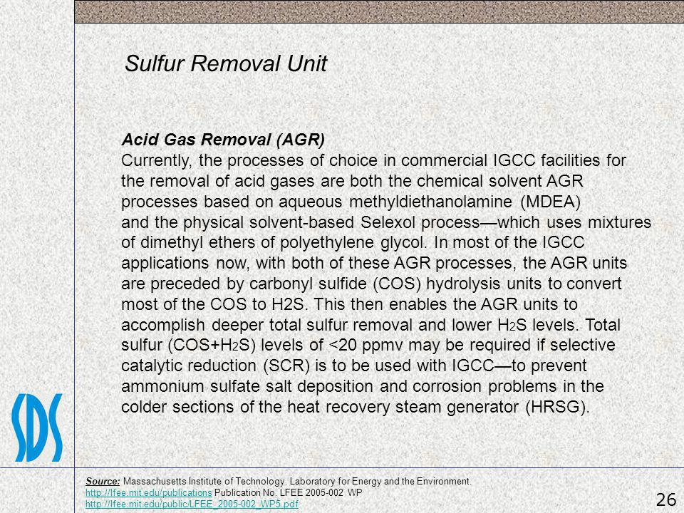 Sulfur Removal Unit Acid Gas Removal (AGR) Currently, the processes of choice in commercial IGCC facilities for the removal of acid gases are both the
