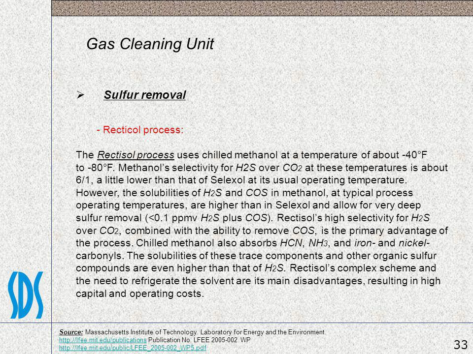 Gas Cleaning Unit Sulfur removal - Recticol process: The Rectisol process uses chilled methanol at a temperature of about -40°F to -80°F. Methanols se
