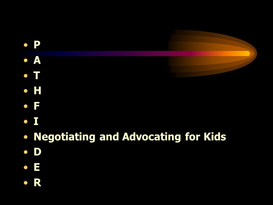 P A T H F I Negotiating and Advocating for Kids D E R