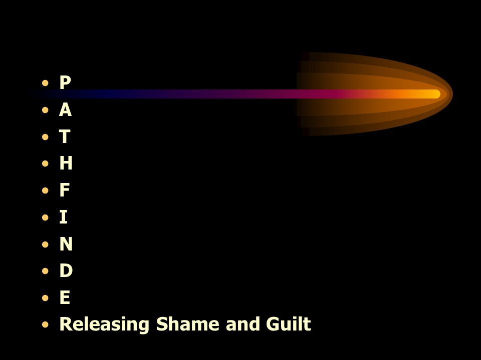 P A T H F I N D E Releasing Shame and Guilt