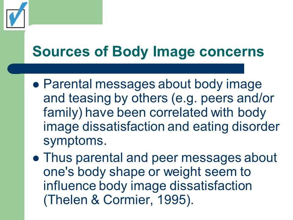 Sources of Body Image concerns Parental messages about body image and teasing by others (e.g.