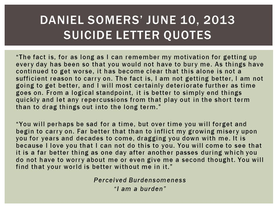 DANIEL SOMERS JUNE 10, 2013 SUICIDE LETTER QUOTES The fact is, for as long as I can remember my motivation for getting up every day has been so that you would not have to bury me.