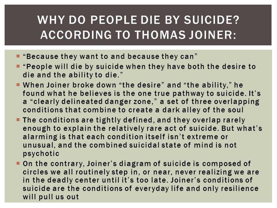 Because they want to and because they can People will die by suicide when they have both the desire to die and the ability to die.
