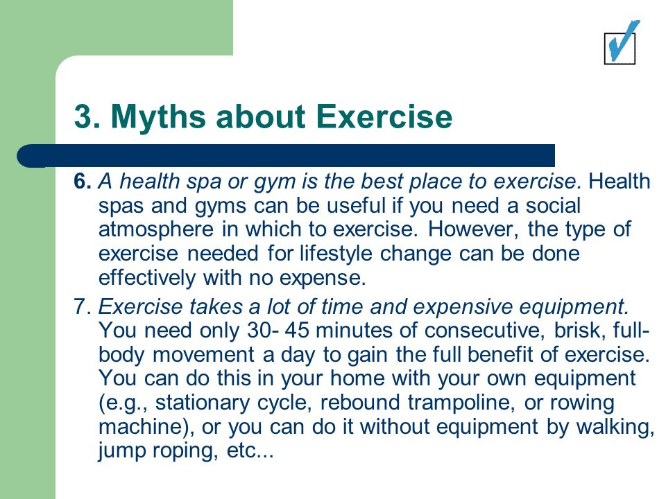 3. Myths about Exercise 6. A health spa or gym is the best place to exercise.