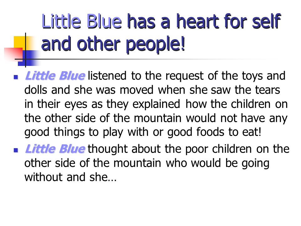 Little Blue has a heart for self and other people! Little Blue Little Blue listened to the request of the toys and dolls and she was moved when she sa