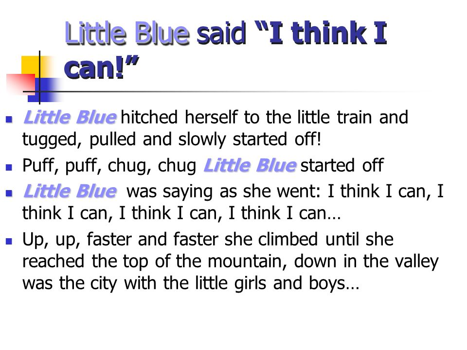 Little Blue Little Blue said I think I can! Little Blue Little Blue hitched herself to the little train and tugged, pulled and slowly started off! Lit