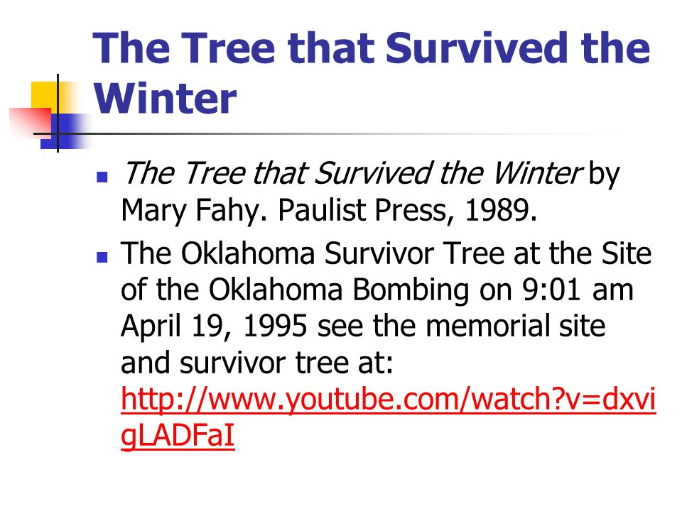 The Tree that Survived the Winter The Tree that Survived the Winter by Mary Fahy. Paulist Press, 1989. The Oklahoma Survivor Tree at the Site of the O