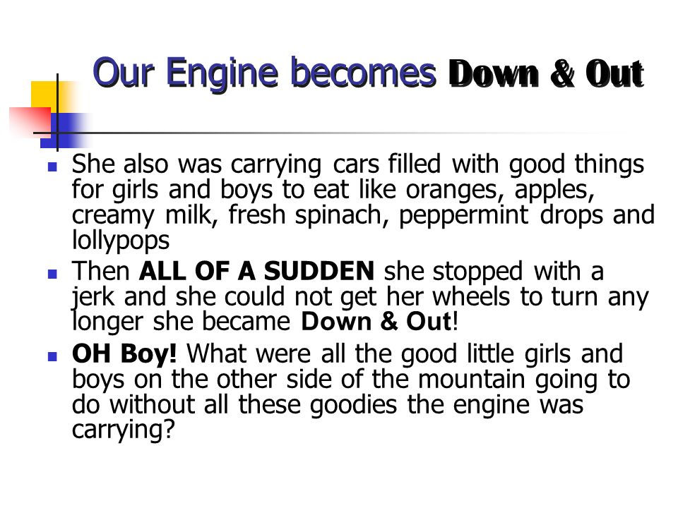 Our Engine becomes Down & Out She also was carrying cars filled with good things for girls and boys to eat like oranges, apples, creamy milk, fresh sp
