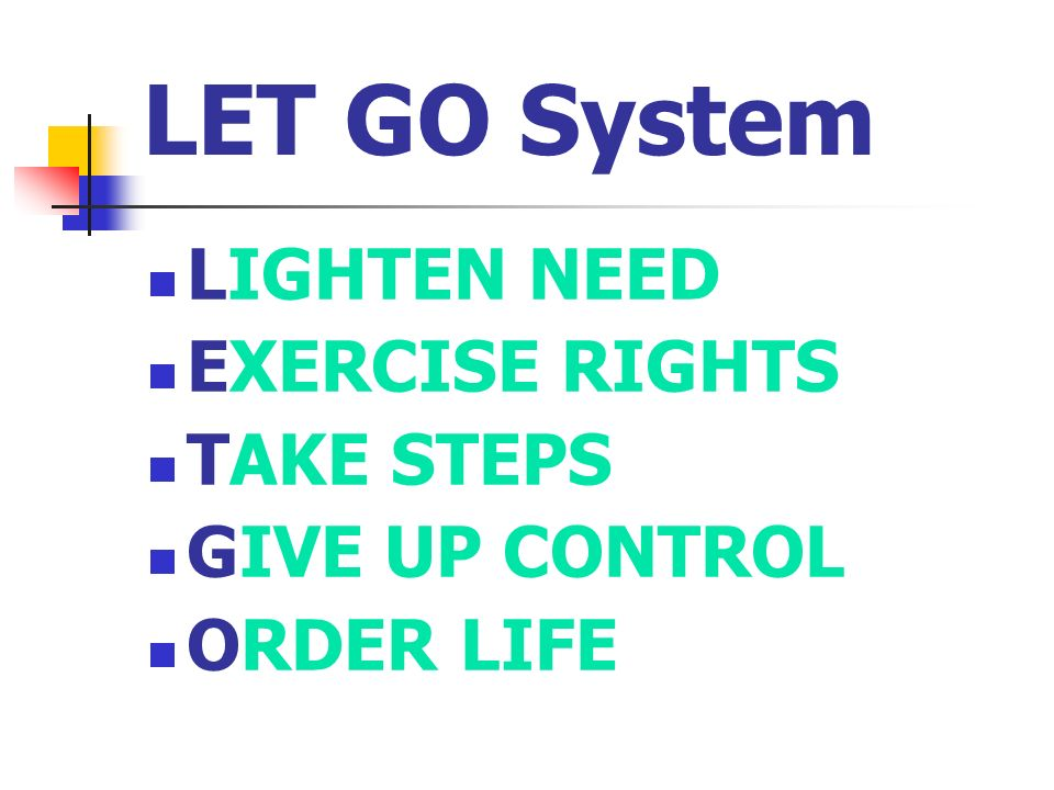 LET GO System LIGHTEN NEED EXERCISE RIGHTS TAKE STEPS GIVE UP CONTROL ORDER LIFE