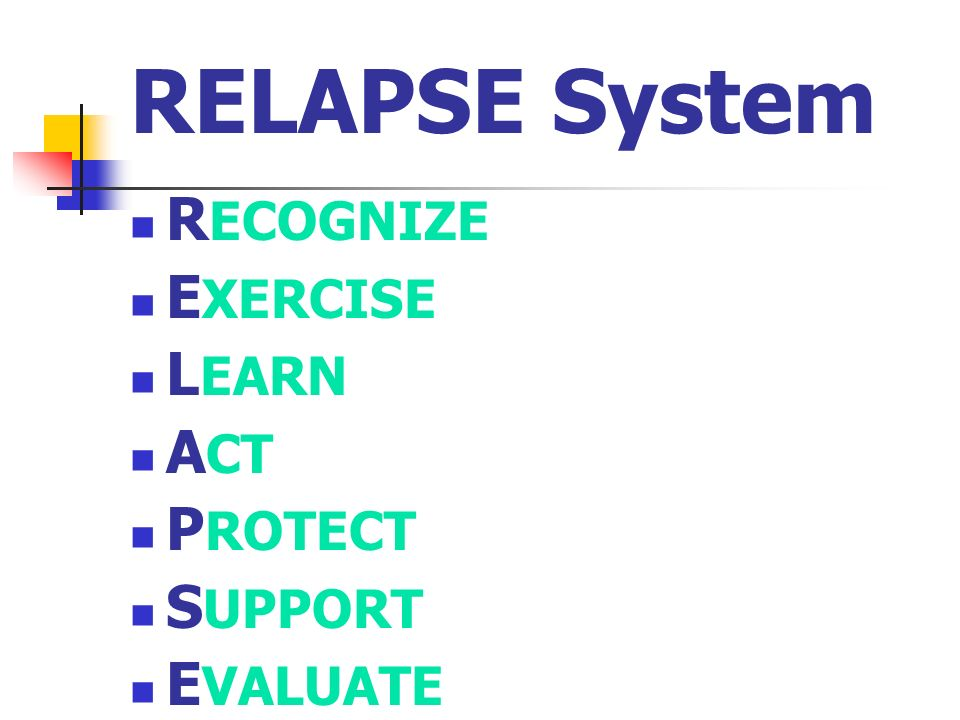 RELAPSE System R ECOGNIZE E XERCISE L EARN A CT P ROTECT S UPPORT E VALUATE