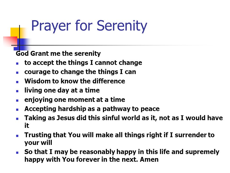 Prayer for Serenity God Grant me the serenity to accept the things I cannot change courage to change the things I can Wisdom to know the difference li