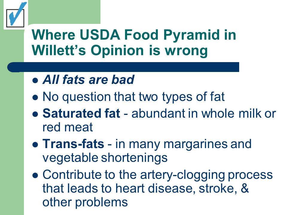 Where USDA Food Pyramid in Willetts Opinion is wrong All fats are bad No question that two types of fat Saturated fat - abundant in whole milk or red