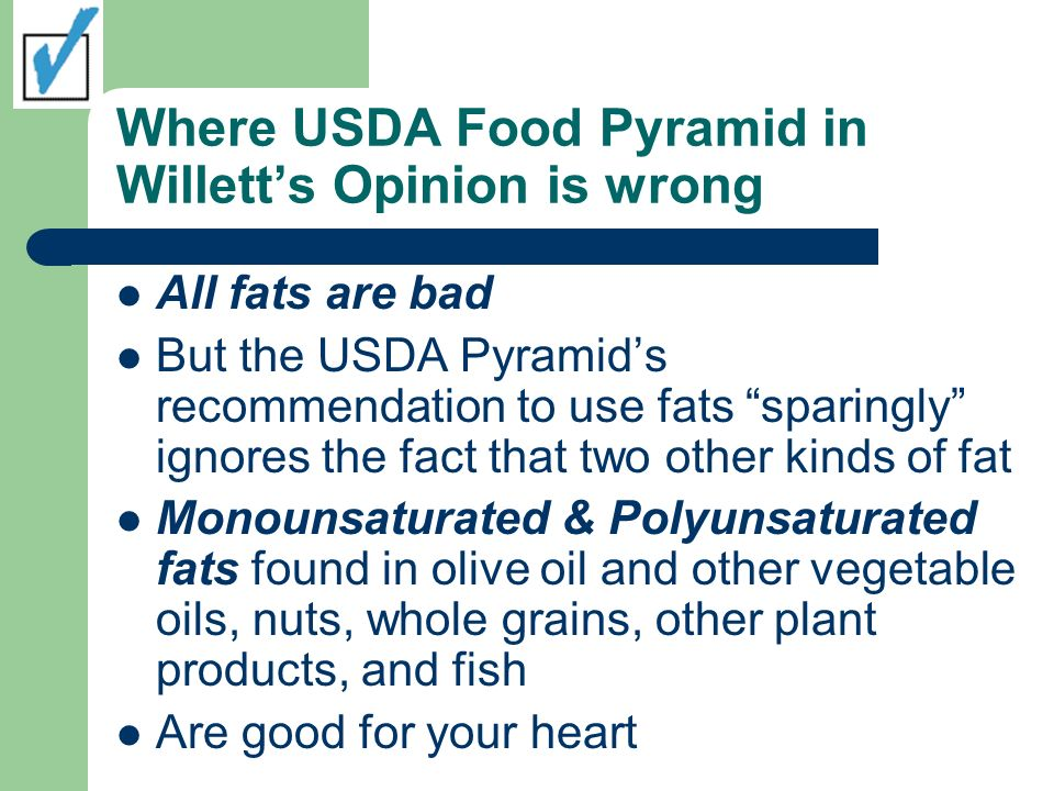 Where USDA Food Pyramid in Willetts Opinion is wrong All fats are bad But the USDA Pyramids recommendation to use fats sparingly ignores the fact that